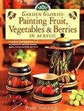 Garden Glories: Painting Fruit, Vegetables & Berries in Acrylic