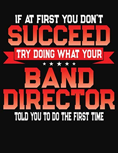 If At First You Don't Succeed Try Doing What Your Band Director Told You To Do The First Time: College Ruled Composition Notebook Journal por J M Skinner