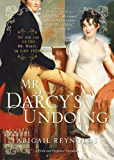 Mr. Darcy's Undoing (A Pride & Prejudice Variation Book 6)