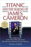 img - for Titanic and the Making of James Cameron: The Inside Story of the Three-Year Adventure That Rewrote Motion Picture History by Paula Parisi (1999-06-14) book / textbook / text book