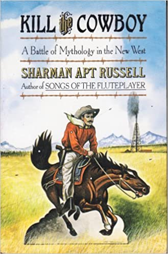 Book Kill the Cowboy: A Battle of Mythology in the New West by Russell Sharman Apt (1994-05-01)