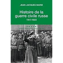 HISTOIRE DE LA GUERRE CIVILE RUSSE 1917-1922