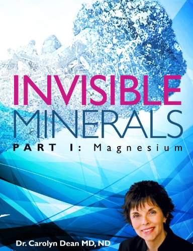Invisible Minerals Part I - Magnesium by [Dean MD ND, Carolyn]