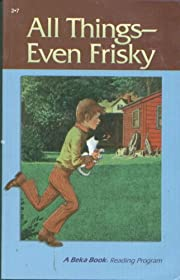 All Things - Even Frisky (A Beka Book…