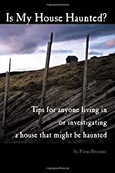 Is My House Haunted?: Tips for anyone living in -- or investigating -- a house that might be haunted