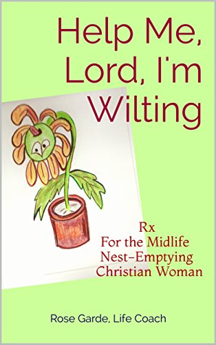 Help Me, Lord, I'm Wilting: Rx For the Midlife Nest-Emptying Christian Woman by [Garde, Rose]