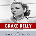 American Legends: The Life of Grace Kelly |  Charles River Editors