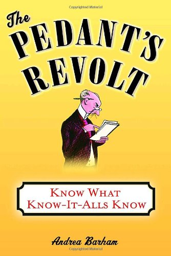 D.O.W.N.L.O.A.D The Pedant's Revolt: Why Most Things You Think Are Right Are Wrong [E.P.U.B]