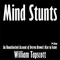 Mind Stunts: An Unauthorized Account of Derren Brown's Rise to Fame