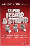 Selfish, Scared and Stupid