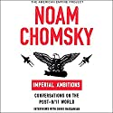 Imperial Ambitions: Conversations on the Post-9/11 World (Unabridged Selections) Audiobook by Noam Chomsky Narrated by David Barsamian, Noam Chomsky