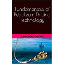 Fundamentals of Petroleum Drilling Technology: Prepare Yourself for Petroleum Industry
