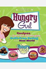 Hungry Girl: Recipes and Survival Strategies for Guilt-Free Eating in the Real World Kindle Edition
