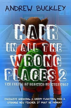 Hair in All the Wrong Places 2 (The Perils of Growing Up Werewolf) by [Buckley, Andrew]