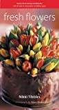 img - for Fresh Flowers by Nikki Tibbles (1999-08-15) book / textbook / text book