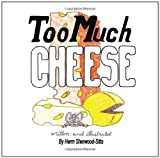 Too Much Cheese, Herm Sherwood-Sitts, 1456037641