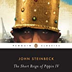 The Short Reign of Pippin IV: A Fabrication | John Steinbeck,Robert E. Morsberger - introduction,Katherine Morsberger - introduction