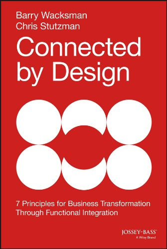 Connected by Design: Seven Principles for Business Transformation Through Functional Integration (Strategies For Competitive Advantage In Electronic Commerce)