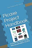 Picaxe Project Handbook: A Guide to using Picaxe Microcontrollers V1.Pt1 (Volume One)