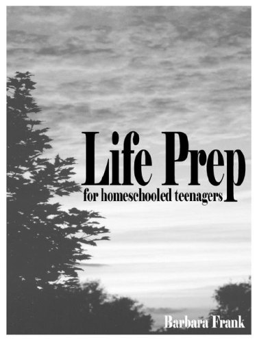 Life Prep for Homeschooled Teenagers: A Parent-Friendly Curriculum for Teaching Teens to Handle Money, Live Moral Lives and Get Ready for Adulthood, 2nd Edition