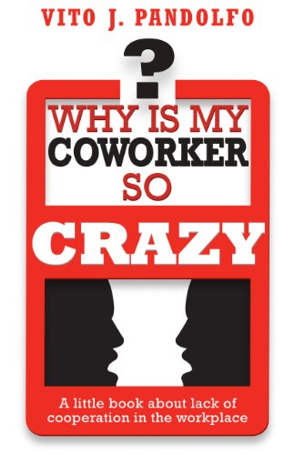Why Is My Coworker So Crazy? A little book about lack of cooperation in the workplace