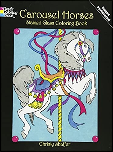 Carousel Horses Stained Glass Coloring Book Dover Christy Shaffer 0800759421886 Amazon Books