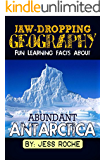 Jaw-Dropping Geography: Fun Learning Facts About Abundant Antarctica: Illustrated Fun Learning For Kids