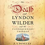 The Death of Lyndon Wilder and its Consequences Thereof | E.A. Dineley