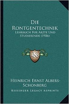 Die Rontgentechnik: Lehrbuch Fur Arzte Und Studierende (1906)