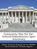 Community Plan for Far-Infared/Submillimeter Space Astronomy, David Leisawitz and William Oegerle, 1287276881