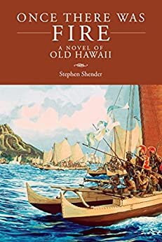 Once There Was Fire: A Novel of Old Hawaii by [Shender, Stephen]