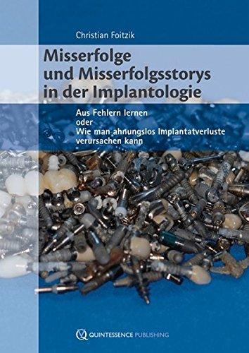 Misserfolge und Misserfolgsstorys in der Implantologie: Aus Fehlern lernen oder Wie man ahnungslos Implantatverluste verursachen kann
