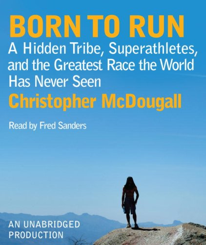 Born to Run: A Hidden Tribe, Superathletes, and the Greatest Race the World Has Never Seen by Random House Audio