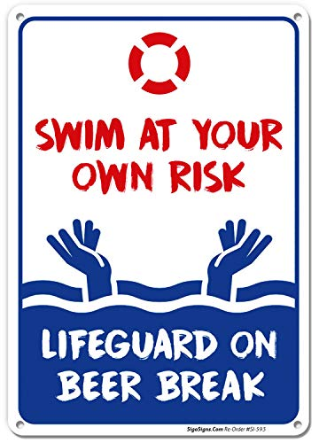 Swimming Pool Sign, Swim at Your Own Risk Life Guard on Beer Break, 10x14 Rust Free,40 Aluminum UV Printed, Easy to Mount Weather Resistant Long Lasting Ink Made in USA by SIGO SIGNS