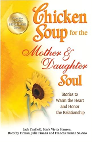 Chicken Soup For The Mother Daughter Soul Stories To Warm The
