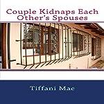 Couple Kidnaps Each Other's Spouses   Tiffani Mae