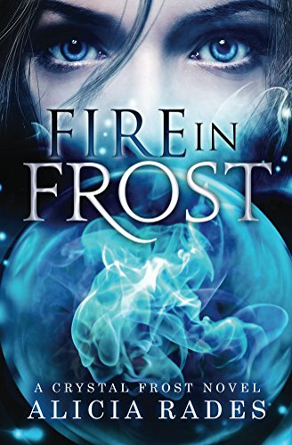 Fire in Frost (Crystal Frost Book 1) by [Rades, Alicia]