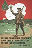 Irish Canadian Conflict and the Struggle for Irish Independence, 1912-1925, McLaughlin, Robert, 1442610972