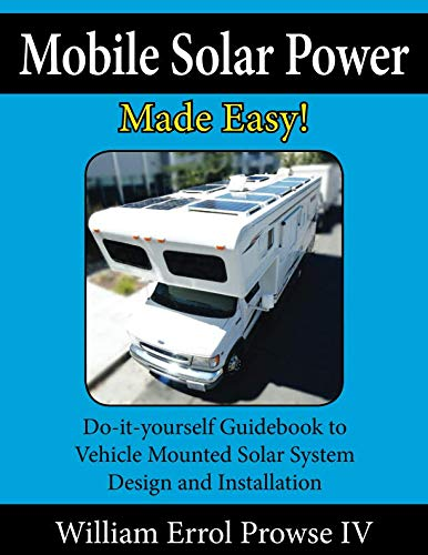 - Mobile Solar Power Made Easy!: Mobile 12 volt off grid solar system design and installation. RV's, Vans, Cars and boats! Do-it-yourself step by step instructions.