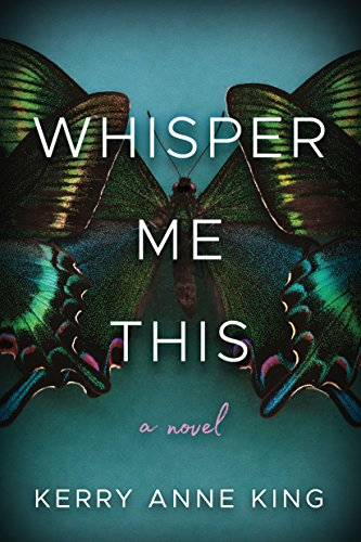 Whisper Me This: A Novel by [King, Kerry Anne]