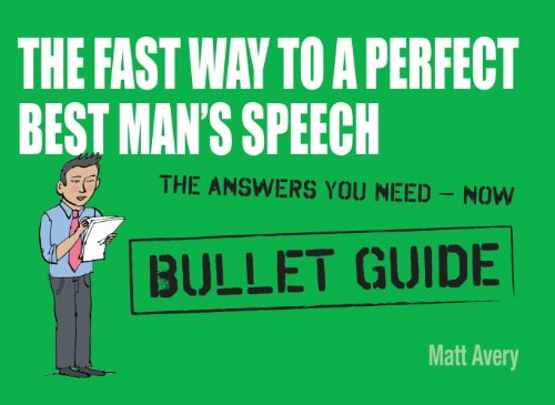 The Fast Way to a Perfect Best Man's Speech: Bullet Guides (The Perfect Best Man Speech)