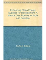 Enhancing Clean Energy Supplies for Development: A Natural Gas Pipeline for India and Pakistan