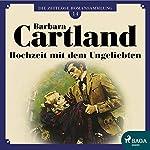 Hochzeit mit dem Ungeliebten (Die zeitlose Romansammlung von Barbara Cartland 14) | Barbara Cartland