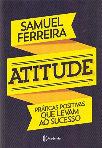 Atitude. Práticas Positivas que Levam ao Sucesso