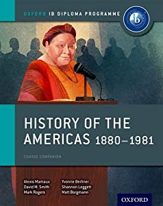 History of the Americas 1880-1981: IB History Course Book: Oxford IB Diploma Program