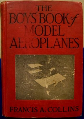 Read Online The boys' book of model aeroplanes;: How to build and fly them: with the story of the evolution of the flying machine, pdf epub