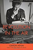 Revolution in the Air: The Songs of Bob Dylan, 1957–1973