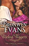 Wicked Wagers the Complete Trilogy, Bronwen Evans, 1480154431
