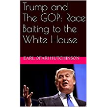 Trump and The GOP: Race Baiting to the White House