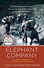 Elephant Company: The Inspiring Story of an Unlikely Hero and the Animals Who Helped Him SaveLives in World War II